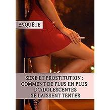 Sexe et Prostitution : Comment de plus en plus d'Adolescentes se Laissent Tenter (French Edition)