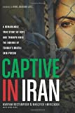 Captive in Iran: A Remarkable True Story of Hope and Triumph amid the Horror of Tehrans Brutal Evin Prison by Rostampour, Maryam, Amirizadeh, Marziyeh (4/2/2013)