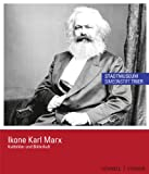 Ikone Karl Marx : Kultbilder und Bilderkult: Katalog Zur Ausstellung Im Stadtmuseum Simeonstift in Trier, 17. März 2013 - 18. Oktober 2013, D&uuml and hr, Elisabeth, 3795427029