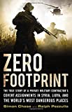 Zero Footprint: Leave No Trace, Take No Prisoners: The True Story of a Private Military Contractor in Syria, Libya, and the World S Most Dangerous Places