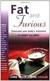 Fat and Furious: Overcome Your Body's Resistance to Weight Loss Now! by Loree Taylor Jordan CCH ID (2003-12-01)