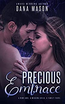Precious Embrace: A gripping romantic thriller about a child abduction (Embrace Series Book 2) by [Mason, Dana]