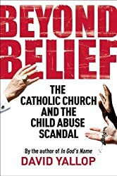 Beyond Belief: The Papacy and the Child Abuse Scandal by David Yallop (2010)