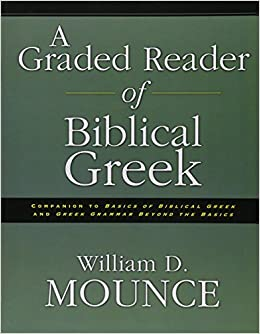 A Graded Reader of Biblical Greek: William D  Mounce