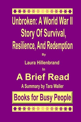 Download Unbroken: A World War II Story of Survival, Resilience, and Redemption: A Summary (A Brief Read) (Volume 4) pdf