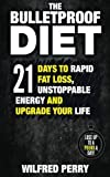 The Bulletproof Diet: 21 Days to Rapid Fat Loss, Unstoppable Energy, and Upgrade Your Life (Bulletproof Diet, lose up to a pound a day, weight loss ... lose fat, end cravings, eat healthy)