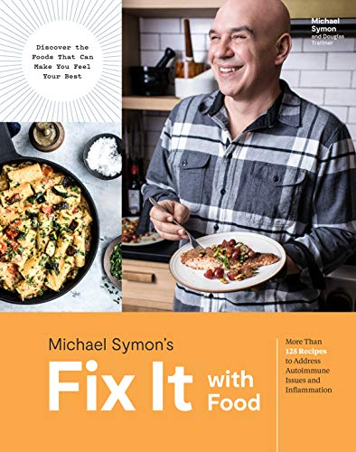 Michael Symon's Fix It with Food: More Than 125 Recipes to Address Autoimmune Issues and Inflammation by Michael Symon, Douglas Trattner