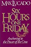 Six Hours One Friday, Max Lucado, 0880705515