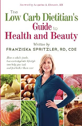 The Low Carb Dietitian's Guide to Health and Beauty: How a Whole-Foods, Low-Carbohydrate Lifestyle Can Help You Look and Feel Better Than - Health And Beauty