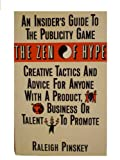 The Zen of Hype : An Insider's Guide to the Publicity Game, Pinskey, Raleigh, 0806512393