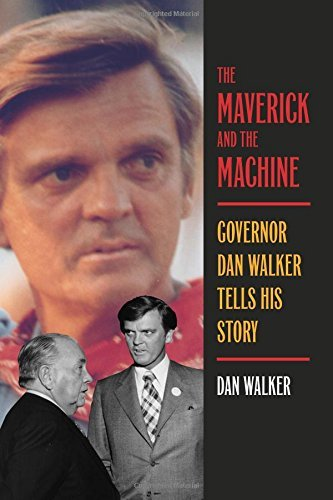 The Maverick and the Machine: Governor Dan Walker Tells His Story by [Walker, Dan]
