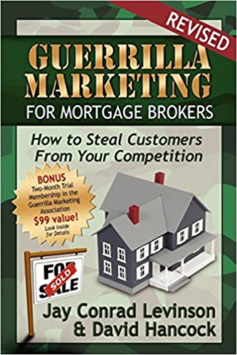 How to Steal Customers from Your Competition Guerrilla Marketing for Mortgage Brokers