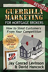 Guerrilla Marketing for Mortgage Brokers: How to Steal Customers from Your Competition (Guerilla Marketing)