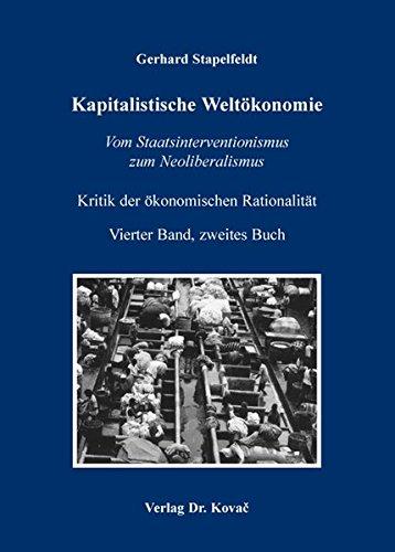 Kapitalistische Weltökonomie. Vom Staatsinterventionismus zum Neoliberalismus. Kritik der ökonomischen Rationalität. Vierter Band, zweites Buch PDF