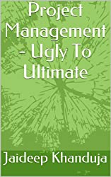 Project Management - Ugly To Ultimate (My Journey In Project Management And Quality Assurance Book 1)