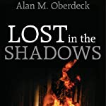 Lost in the Shadows: One Memory, Two Loves | Alan M. Oberdeck