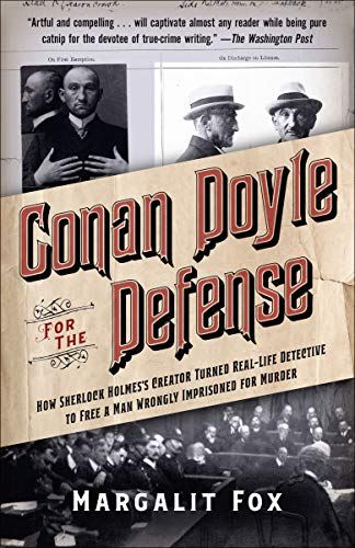 (Conan Doyle for the Defense: How Sherlock Holmes's Creator Turned Real-Life Detective and Freed a Man Wrongly  Imprisoned for Murder)