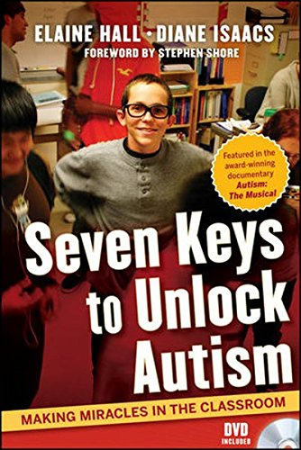 Seven Keys to Unlock Autism: Making Miracles in the Classroom
