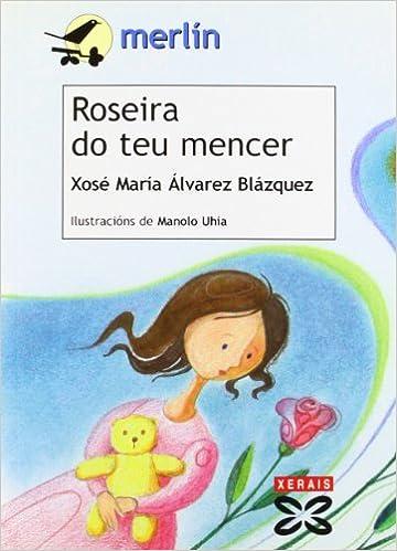 Descargar ebooks en francés Roseira do teu mencer (Infantil E Xuvenil - Merlín - De 9 Anos En Diante) 8497826922 PDF PDB CHM