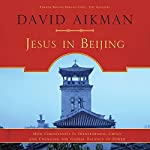 Jesus in Beijing: How Christianity Is Transforming China and Changing the Global Balance of Power | David Aikman