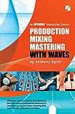 Production Mixing Mastering with Waves, Anthony Egizii, 1934411035