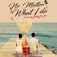 No Matter What I Do: I End Up Falling For You Audiobook by Devanshi Sharma Narrated by Nisha Abdullah