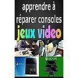 Apprendre à Réparer Consoles de Jeux Vidéo (French Edition)