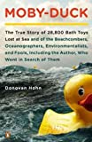 img - for Moby Duck The True Story of 28 800 Bath Toys Lost at Sea and of the Beachcombers Oceanographers Environmentalists and Fools Including the Author Who Went i book / textbook / text book