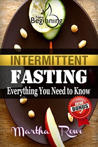 Intermittent Fasting: Everything You Need to Know, How to Eat Healthy (New Beginning Book): Healthy Living, How to Lose Weight Fast, Healthy Diet, Fast Metabolism Diet, Weight Loss