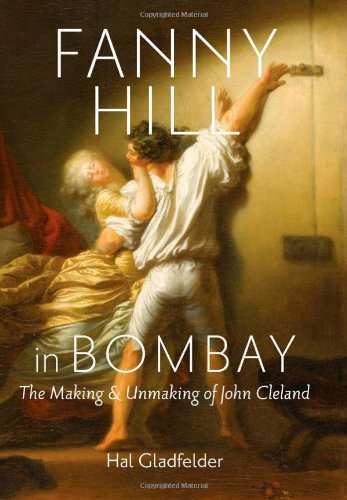 Fanny Hill in Bombay: The Making and Unmaking of John Cleland