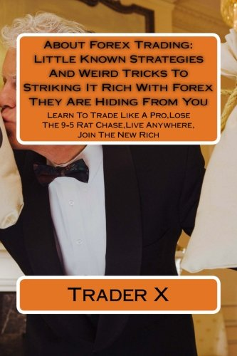 Download About Forex Trading: Little Known Strategies And Weird Tricks To Striking It Rich With Forex They Are Hiding From You: Learn To Trade Like A Pro,Lose The 9-5 Rat Chase,Live Anywhere, Join The New Rich PDF
