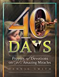 40 Days: Prayers and Devotions on God's Amazing Miracles Book 7