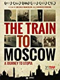 The Train To Moscow: A Journey To Utopia