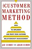 The Customer Marketing Method: How to Implement and Profit from Customer Relationship Management