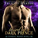 Kissed by a Dark Prince: Eternal Mates Paranormal Romance Series, Book 1 Audiobook by Felicity Heaton Narrated by Charlotte Wright