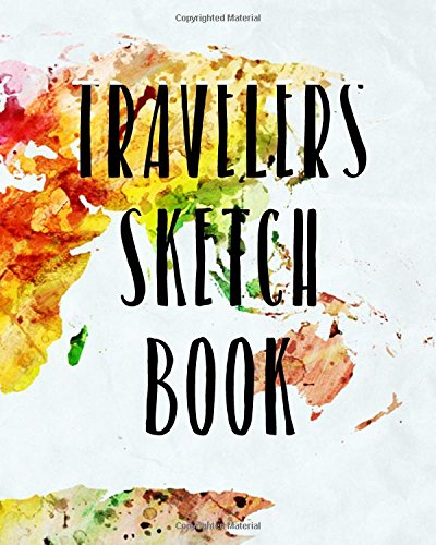 Travelers Sketch Book: Blank Journals To Write In, Doodle In, Draw In Or Sketch In, 8