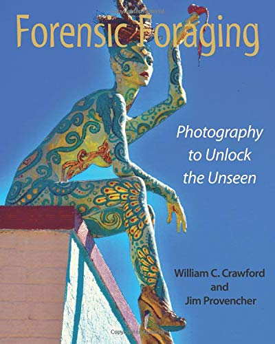 Forensic Foraging: Photography to Unlock the Unseen: William C