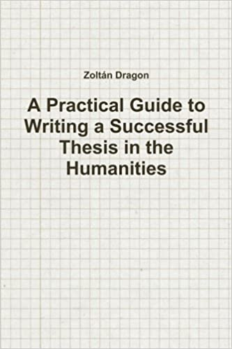 A Practical Guide to Writing a Successful Thesis in the Humanities
