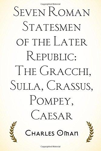 Seven Roman Statesmen of the Later Republic: The Gracchi, Sulla, Crassus, Pompey, Caesar PDF