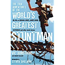 The True Adventures of the World's Greatest Stuntman: My Life as Indiana Jones, James Bond, Superman and Other Movie Heroes
