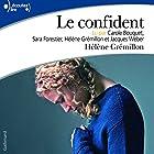 Le confident | Livre audio Auteur(s) : Hélène Grémillon Narrateur(s) : Hélène Grémillon, Carole Bouquet, Sara Forestier, Jacques Weber