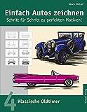 Einfach Autos zeichnen - Schritt für Schritt zu perfekten Motiven! / Klassische Oldtimer