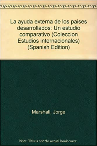 La ayuda externa de los países desarrollados: Un estudio comparativo (Colección Estudios internacionales) (Spanish Edition)