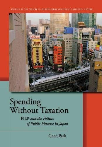 Image for publication on Spending Without Taxation: FILP and the Politics of Public Finance in Japan (Studies of the Walter H. Shorenstein Asia-Pacific Research Center)