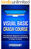Visual Basic: Crash Course - The Ultimate Beginner's Course to Learning Visual Basic Programming in Under 12 Hours