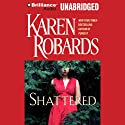 Shattered Audiobook by Karen Robards Narrated by Susan Ericksen