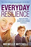 Everyday Resilience: Helping kids handle friendship, drama, academic pressure and the self-doubt of growing up