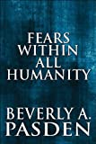 Fears Within All Humanity, Beverly A. Pasden, 1448942470