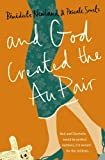 And God Created the Au Pair: Picture the Perfect Family, Now Forget It and Read This! by Pascale Smets (2010-03-26)