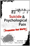 Suicide and Psychological Pain: Prevention That Works, Jack Klott MSSA LISW CSW MINT, 1936128160